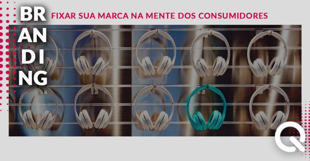 Branding: a marca na mente dos consumidores
